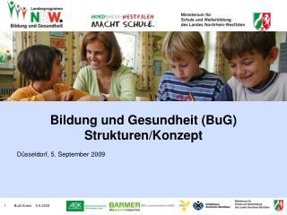 Bildung und Gesundheit (BuG) Strukturen/Konzept Düsseldorf, 5. September 2009