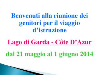 Benvenuti alla riunione dei genitori per il viaggio d'istruzione Lago di Garda - Côte D'Azur