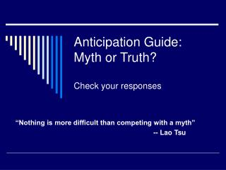 Anticipation Guide:   Myth or Truth? Check your responses