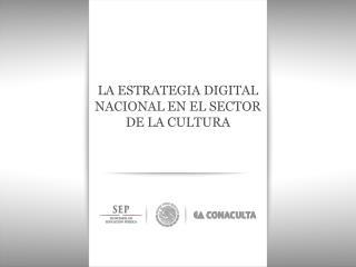 LA ESTRATEGIA DIGITAL NACIONAL EN EL SECTOR DE LA CULTURA