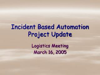 Incident Based Automation Project Update