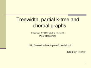 Treewidth, partial k-tree and chordal graphs Delpensum INF 334 Institutt fo informatikk