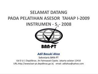SELAMAT DATANG  PADA PELATIHAN ASESOR  TAHAP I-2009 INSTRUMEN - S 1 - 2008