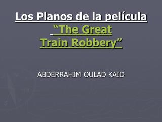 """Los Planos de la película """"The Great TrainRobbery"""""""