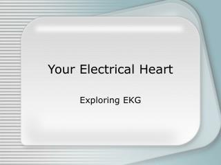 Your Electrical Heart
