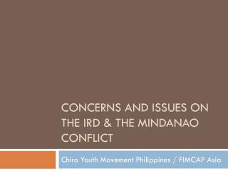 Concerns and  issues on the  ird  & the  mindanao  conflict