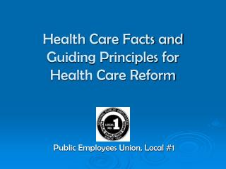 Health Care Facts and  Guiding Principles for  Health Care Reform