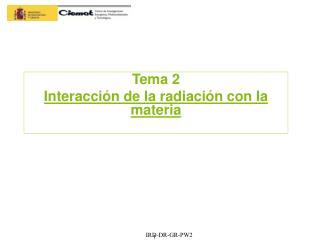 Tema 2 Interacción de la radiación con la materia