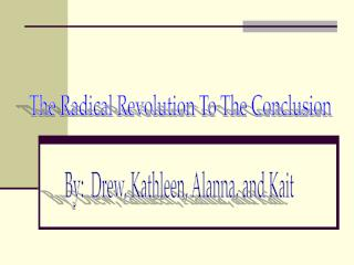 The Radical Revolution To The Conclusion
