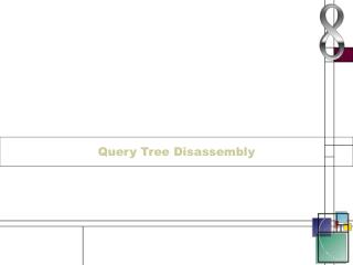 Query Tree Disassembly