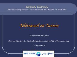 T l travail en Tunisie  Dr Rim Belhassine-Cherif Chef de Division des Etudes Strat giques et de la Veille Technologique