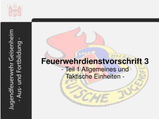 Feuerwehrdienstvorschrift 3 - Teil 1 Allgemeines und  Taktische Einheiten -