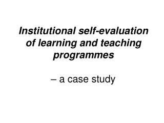 Institutional self-evaluation of learning and teaching programmes – a case study