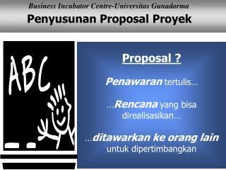 Proposal ? Penawaran  tertulis…  … Rencana  yang bisa direalisasikan…
