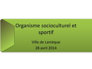 Organisme socioculturel  et sportif