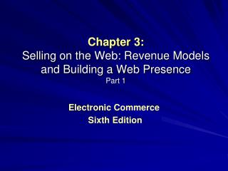 Chapter 3: Selling on the Web: Revenue Models and Building a Web Presence Part 1