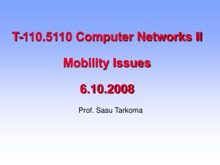 T-110.5110 Computer Networks II Mobility Issues 6.10.2008