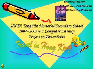 PowerPoint Producer: 2004~2005 S.1C Chan Wai Ho (2) 2004~2005 S.1C Chao Po Hon (3)