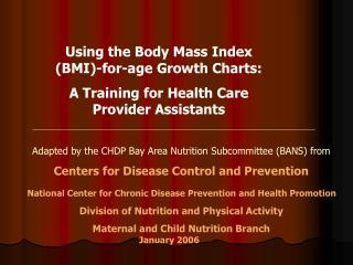 Using the Body Mass Index BMI-for-age Growth Charts:   A Training for Health Care Provider Assistants