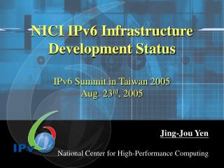NICI IPv6 Infrastructure Development Status IPv6 Summit in Taiwan 2005 Aug. 23 rd , 2005