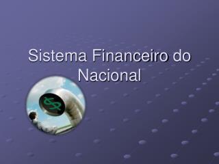 Sistema Financeiro  do  Nacional