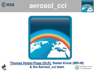 Thomas Holzer-Popp (DLR),  Stefan Kinne (MPI-M) & the Aerosol_cci team