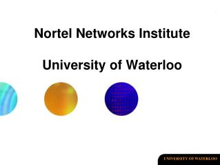 Nortel Networks Institute University of Waterloo