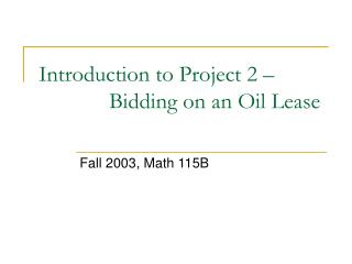 Introduction to Project 2 – 		Bidding on an Oil Lease
