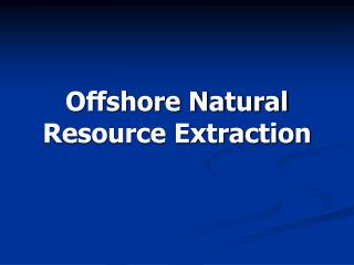 Offshore Natural Resource Extraction
