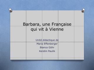 Barbara , une  Française  qui  vit à Vienne
