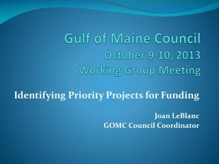 Gulf of Maine Council October 9-10, 2013  Working Group Meeting