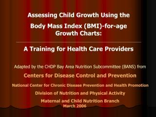 Assessing Child Growth Using the  Body Mass Index BMI-for-age Growth Charts:    A Training for Health Care Providers