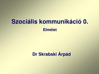 Szociális kommunikáció 0. Elmélet