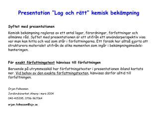 """Presentation """"Lag och rätt"""" kemisk bekämpning Syftet med presentationen"""