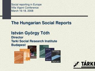 The Hungarian Social Reports  Istv n Gy rgy T th Director Tarki Social Research Institute Budapest