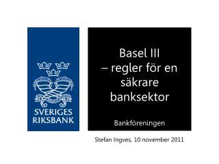 Basel III  – regler för en säkrare banksektor Bankföreningen