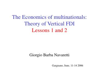 The Economics of multinationals: Theory of Vertical FDI Lessons 1 and 2
