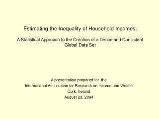 Estimating the Inequality of Household Incomes:  A Statistical Approach to the Creation of a Dense and Consistent Global
