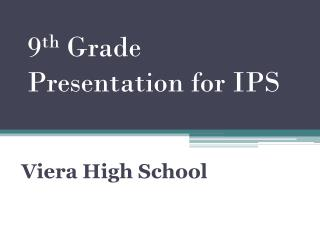 9 th  Grade Presentation for IPS