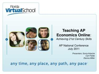 Teaching AP Economics Online :  Achieving 21st Century  Skills AP National Conference July 2011