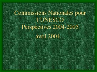 Commissions Nationales pour l'UNESCO Perspectives 2004-2005