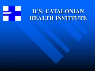 ICS: CATALONIAN HEALTH INSTITUTE