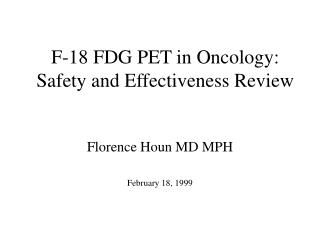 F-18 FDG PET in Oncology:  Safety and Effectiveness Review