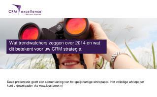 Wat  trendwatchers  zeggen over 2014 en wat dit betekent voor uw CRM strategie.