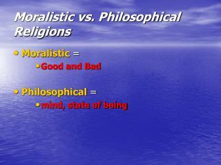 Moralistic vs. Philosophical Religions