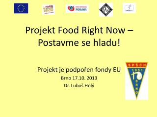 Projekt Food Right Now – Postavme se hladu! Projekt je podpořen fondy EU