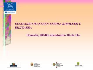 EUSKADIKO IKASLEEN ESKOLA KIROLEKO I. BILTZARRA Donostia, 2004ko abenduaren 10 eta 11a