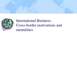 International Business: Cross-border motivations and mentalities