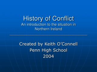 History of Conflict An introduction to the situation in  Northern Ireland _____________________________________