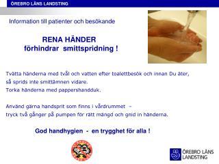 RENA HÄNDER          förhindrar  smittspridning !